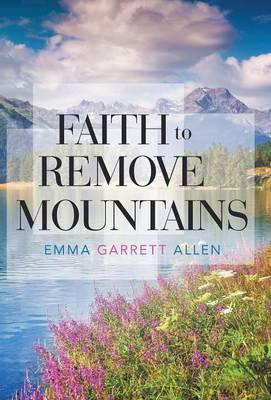 Faith to Remove Mountains by Emma  Allen