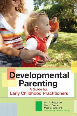 Developmental Parenting by Lori A. Roggman