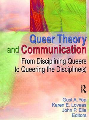 Queer Theory and Communication by Gust A. Yep
