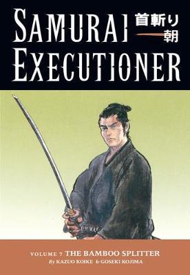 Samurai Executioner Samurai Executioner Volume 7: The Bamboo Splitter Bamboo Splitter Volume 7 by Kazuo Koike