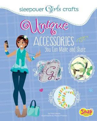 Unique Accessories You Can Make and Share by Mari Bolte