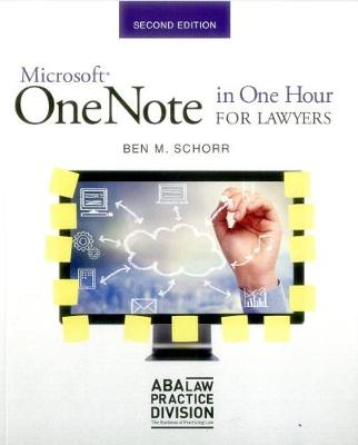 Microsoft Onenote in One Hour for Lawyers by Ben M Schorr