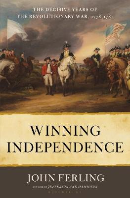 Winning Independence: The Decisive Years of the Revolutionary War, 1778-1781 book
