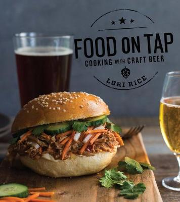 Food on Tap - Cooking with Craft Beer by Lori Rice