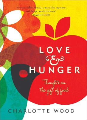 Love and Hunger by Charlotte Wood