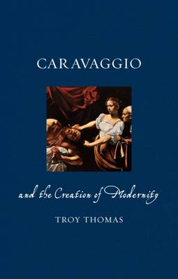 Caravaggio and the Creation of Modernity book