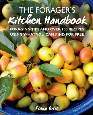 The Forager's Kitchen Handbook: Foraging Tips and Over 100 Recipes Using What You Can Find for Free book