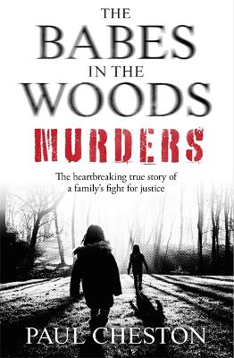 The Babes in the Woods Murders: The shocking true story of how child murderer Russell Bishop was finally brought to justice book