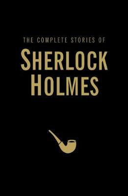 Complete Stories of Sherlock Holmes by Sir Arthur Conan Doyle