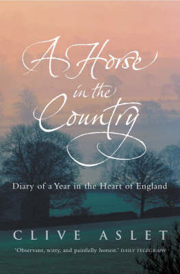 A Horse in the Country: Diary of a Year in the Heart of England by Clive Aslet