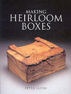 Making Heirloom Boxes by Peter Lloyd