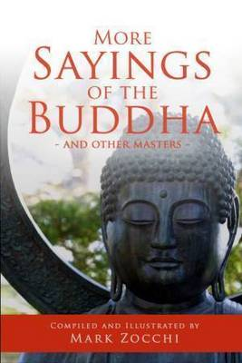More Sayings of the Buddha and Other Masters by Mark Zocchi