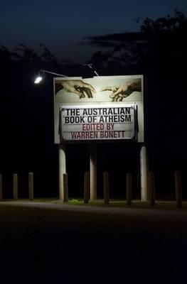 The Australian Book Of Atheism by Warren Bonett