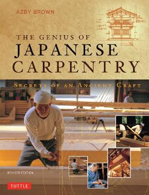The Genius of Japanese Carpentry by Azby Brown