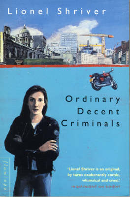Ordinary Decent Criminals by Lionel Shriver