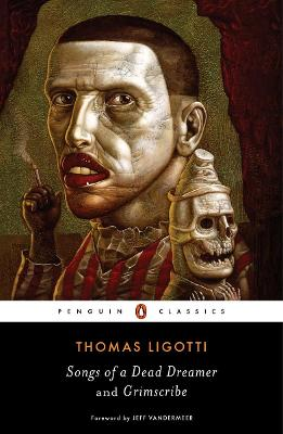 Songs of a Dead Dreamer and Grimscribe by Thomas Ligotti
