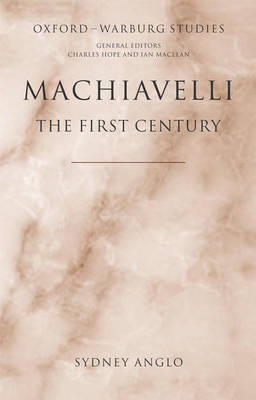 Machiavelli - The First Century by Sydney Anglo