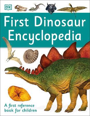 First Dinosaur Encyclopedia by DK