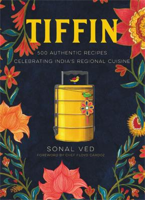 Tiffin: 500 Authentic Recipes Celebrating India's Regional Cuisine by Sonal Ved