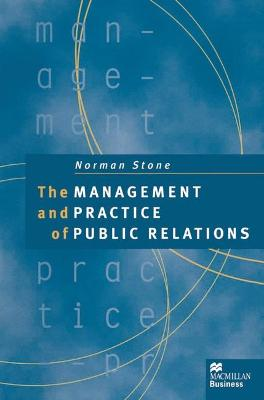 The Management and Practice of Public Relations by Norman Stone