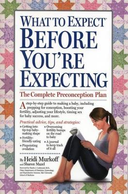 What to Expect Before You're Expecting by Heidi Murkoff