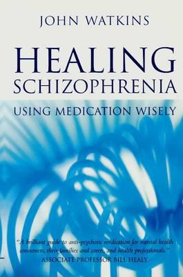 Healing Schizophrenia by John Watkins