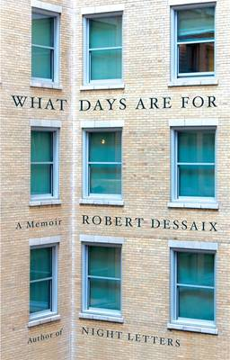 What Days Are For by Robert Dessaix