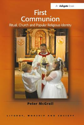 First Communion: Ritual, Church and Popular Religious Identity by Peter McGrail