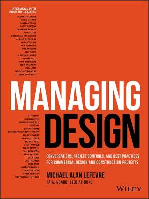 Managing Design: Conversations, Project Controls, and Best Practices for Commercial Design and Construction Projects by Michael LeFevre