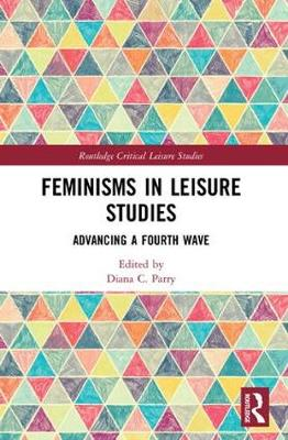 Feminisms in Leisure Studies: Advancing a Fourth Wave book