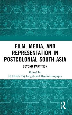 Film, Media and Representation in Postcolonial South Asia: Beyond Partition book