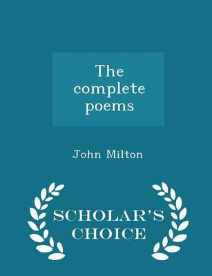 The Complete Poems - Scholar's Choice Edition by John Milton