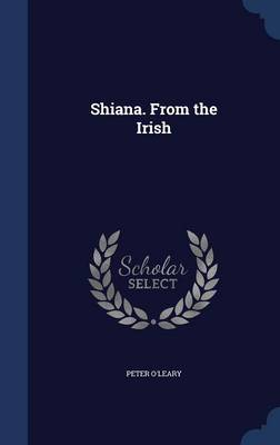 Shiana. from the Irish by Peter O'Leary