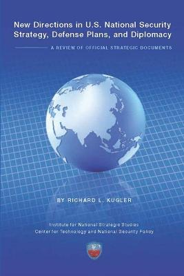 New Directions in U.S. National Security Strategy, Defense Plans, and Diplomacy: A Review of Official Strategic Documents by Richard Kluger