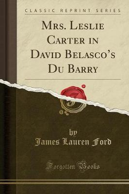 Mrs. Leslie Carter in David Belasco's Du Barry (Classic Reprint) by James Lauren Ford