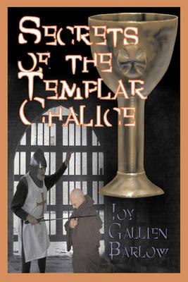 Secrets of the Templar Chalice by Joy Barlow