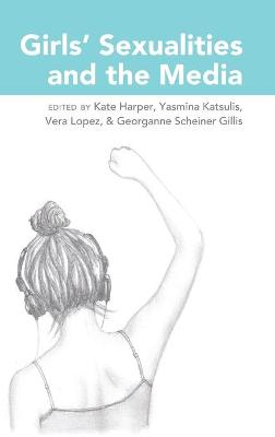 Girls' Sexualities and the Media by Kate Harper