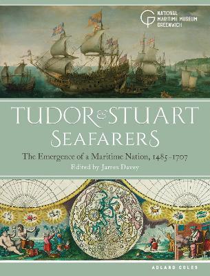 Tudor and Stuart Seafarers by James Davey