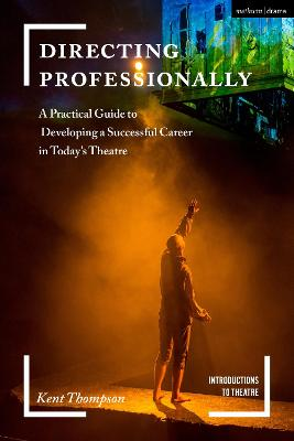 Directing Professionally: A Practical Guide to Developing a Successful Career in Today's Theatre by Kent Thompson