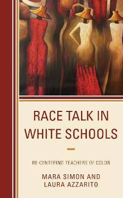 Race Talk in White Schools: Re-Centering Teachers of Color book