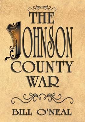 The Johnson County War by Bill O'Neal