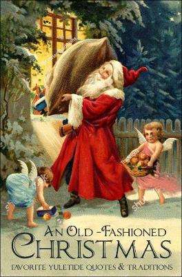 An Old-fashioned Christmas: Favourite Yuletide Quotes and Traditions by Jackie Corley