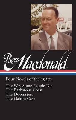 Ross MacDonald: Four Novels of the 1950s: The Way Some People Die / The Barbarous Coast / The Doomsters / The Galton Case by Ross Macdonald