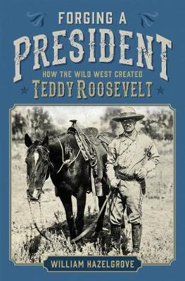 Forging a President by William Hazelgrove