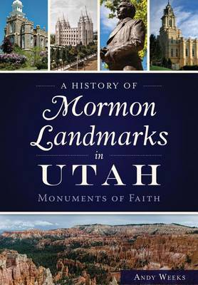 A History of Mormon Landmarks in Utah: by Andy Weeks