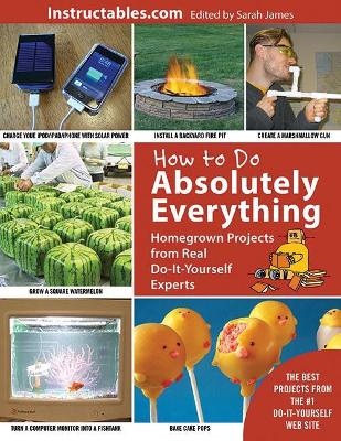 How to Do Absolutely Everything by Instructables.com