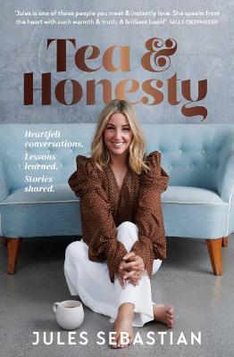 Tea & Honesty: Heartfelt conversations. Lessons learned. Stories shared. by Jules Sebastian