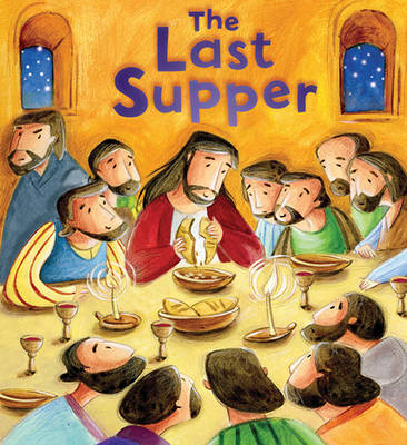 New Testament: the Last Supper (My First Bible Stories) by Katherine Sully