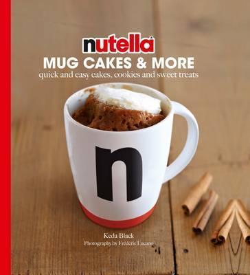 Nutella Mug Cakes and More by Keda Black