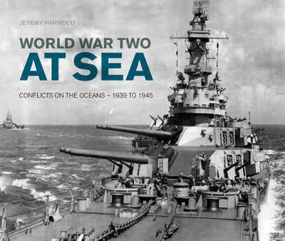 World War Two at Sea by Jeremy Harwood